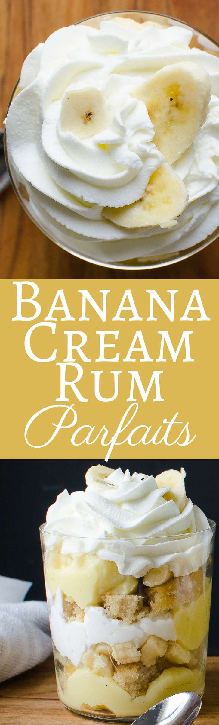 Better than the best Banana Pudding you ever had because this recipe is soaked in rum! Banana Cream Rum Parfaits!