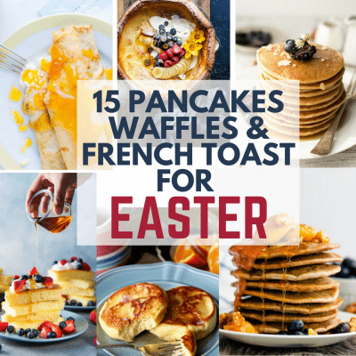 Best Pancakes, Waffles and French Toast Recipes For Easter