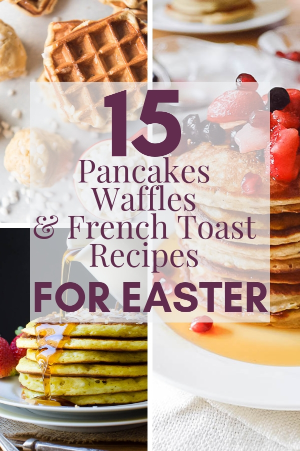 Planning your Easter brunch? Pick from the best pancakes, waffles and french toast recipes for Easter. Elevate breakfast with these inspirational dishes. #pancakerecipe #wafflerecipe #frenchtoastrecipe