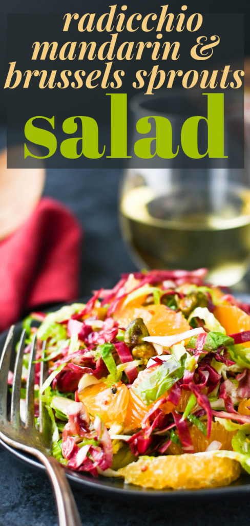Need a light holiday salad? Radicchio Mandarin & Brussels Sprouts Salad with tangy citrus dressing and chopped pistachios is an easy, delicious starter. #holidaysalad #brusselssproutssalad #citrusdressing #radicchio #pistachios #christmas #appetizer #startersalad #vegansalad